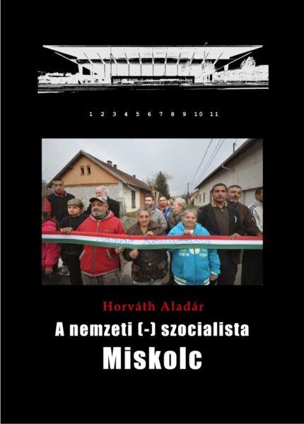 Horváth Aladár - Nemzeti Szocialista Miskolc